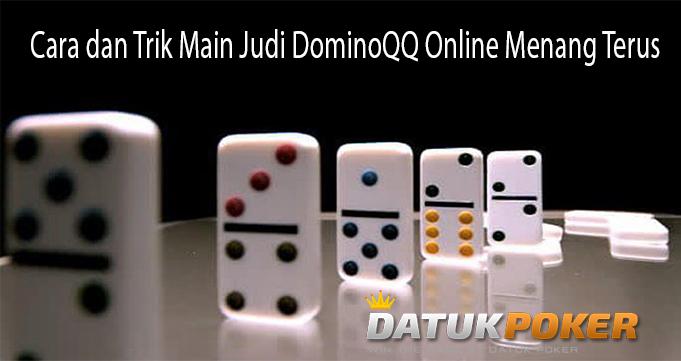 Cara dan Trik Main Judi DominoQQ Online Menang Terus