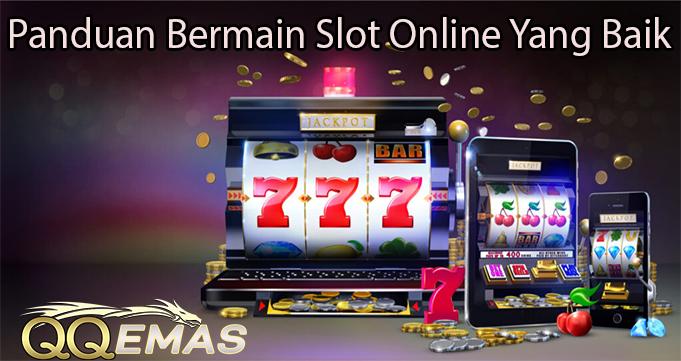 Panduan Bermain Slot Online Yang Baik